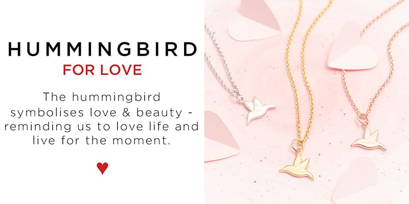 The hummingbird symbolises love and beauty - reminding us to love life and live for the moment.